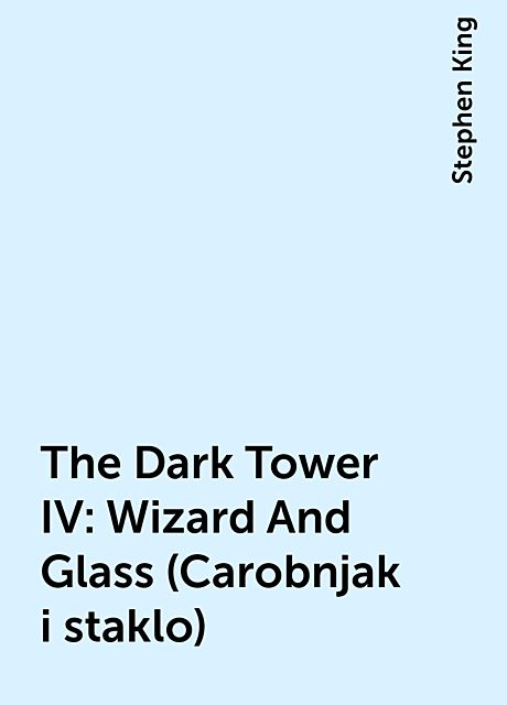 The Dark Tower IV: Wizard And Glass (Carobnjak i staklo), Stephen King