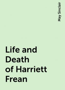 Life and Death of Harriett Frean, May Sinclair
