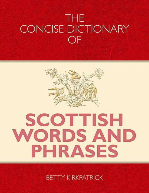 The Concise Dictionary of Scottish Words and Phrases, Betty Kirkpatrick