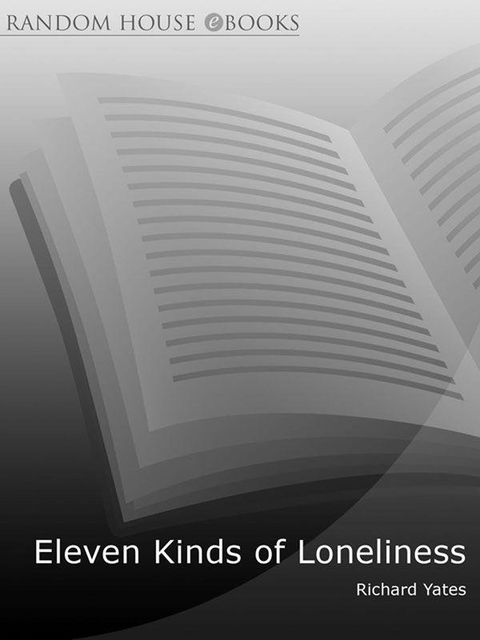 Eleven Kinds of Loneliness, Richard Yates