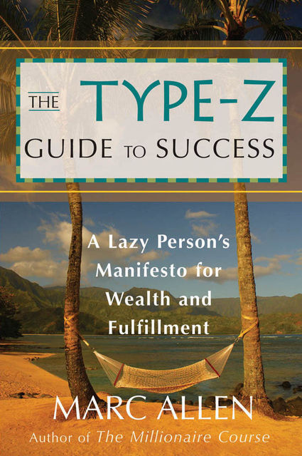 The Type-Z Guide to Success, Marc Allen