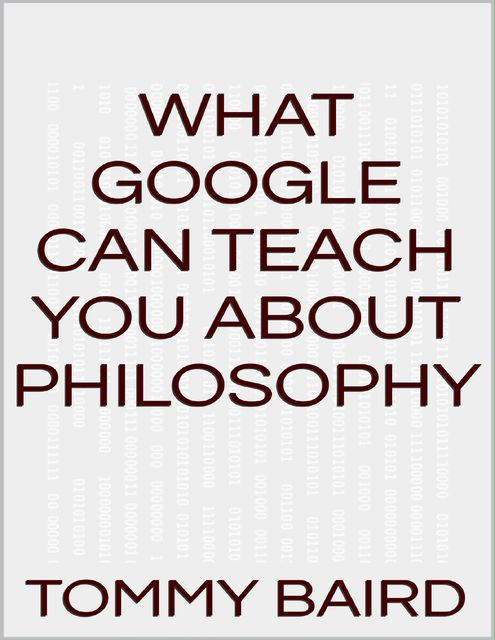 What Google Can Teach You About Philosophy, Tommy Baird