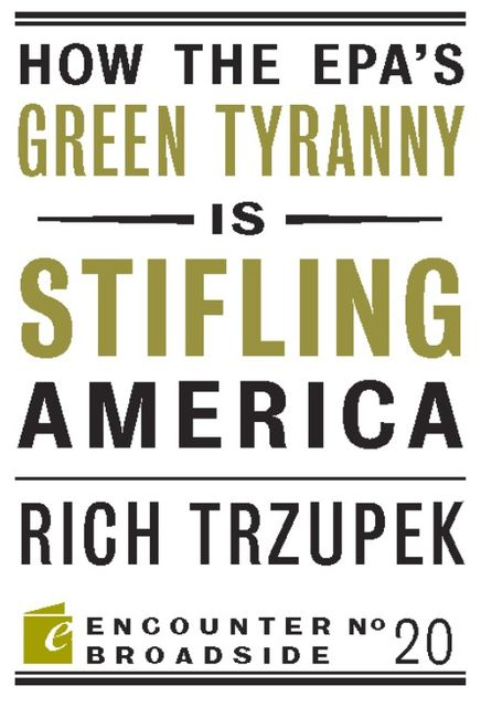 How the EPA's Green Tyranny is Stifling America, Rich Trzupek
