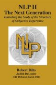 NLP II: The Next Generation, Judith DeLozier, Robert Dilts, Deborah Sue Bacon Dilts