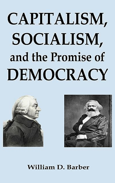 Capitalism, Socialism, and the Promise of Democracy, William Dale Barber