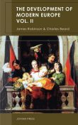 The Development of Modern Europe Volume II, Charles Beard, James Robinson