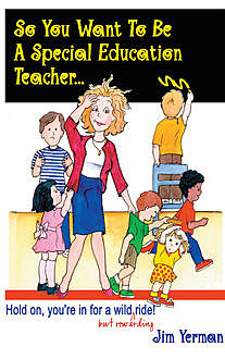 So You Want to Be a Special Education Teacher, Jim Yerman