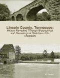Lincoln County, Tennessee: History Revealed Through Biographical and Genealogical Sketches of Its Ancestors, M.Secrist