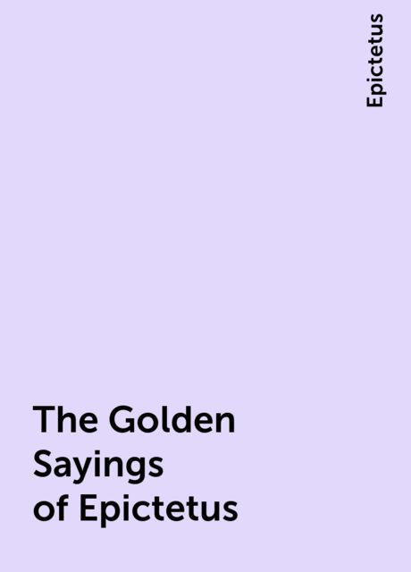 The Golden Sayings of Epictetus, Epictetus