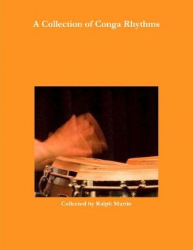 A Collection of Rhythms for Conga Drums, Ralph Martin