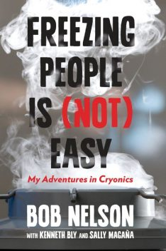 Freezing People Is (Not) Easy, Bob Nelson, Kenneth Bly, Sally Magana
