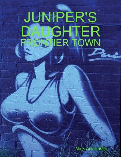 Juniper's Daughter: Frontier Town, Nick Armbrister