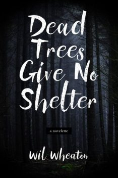 Dead Trees Give No Shelter, Wil Wheaton