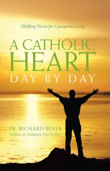 Catholic Heart Day by Day, Father Richard Beyer