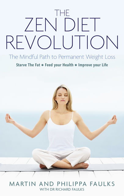 The Zen Diet Revolution: The Mindful Path to Permanent Weight Loss, Philippa Faulks, Martin Faulks Co-Author