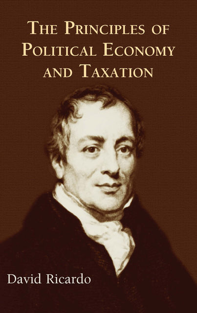 The Principles of Political Economy and Taxation, David Ricardo