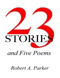 23 Stories and Five Poems, Robert Parker