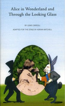Alice in Wonderland and Through the Looking Glass (adapted for the stage version), Lewis Carroll, Adrian Mitchell