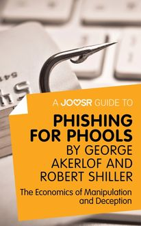 A Joosr Guide to… Phishing for Phools by George Akerlof and Robert Shiller, Joosr