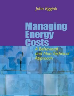 Managing Energy Costs: A Behavioral & Non-Technical Approach, John Eggink