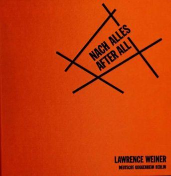 Nach alles = After all, Lawrence Weiner