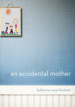An Accidental Mother, Katherine Anne Kindred
