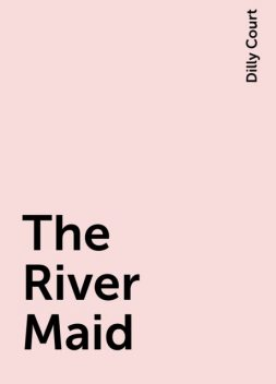 The River Maid, Dilly Court