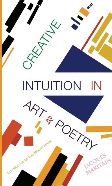 Creative Intuition in Art & Poetry, Jacques Maritain