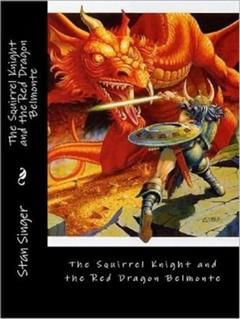 99Cent EBooks&quote;A Squirrel Knight and the Red Dragon Belmonte&quote, Stan Singer
