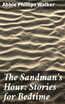 The Sandman's Hour: Stories for Bedtime, Abbie Phillips Walker