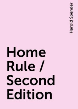 Home Rule / Second Edition, Harold Spender