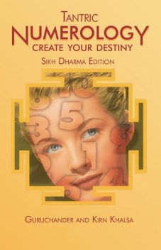 Tantric Numerology: Create Your Destiny, Kirn Khalsa, Guruchander Khalsa