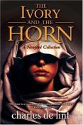 The Ivory and the Horn, Charles de Lint