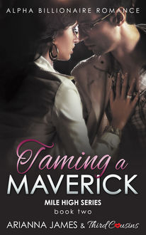 Taming a Maverick (Book 2) Alpha Billionaire Romance, Third Cousins, Arianna James