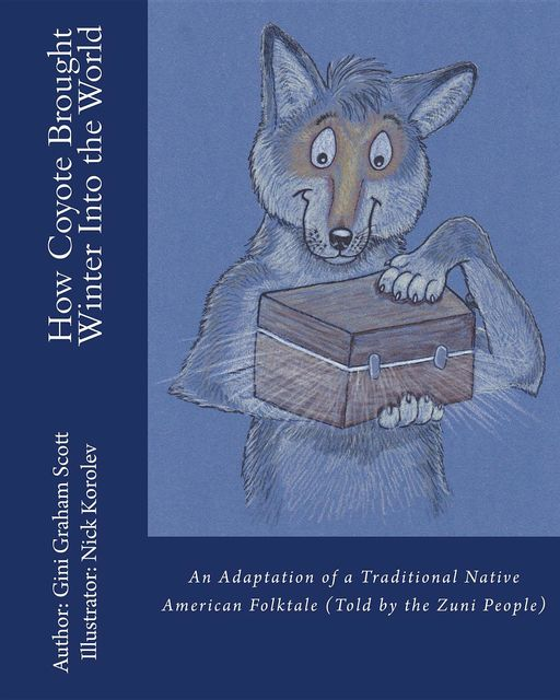 How Coyote Brought Winter into the World, Gini Graham Scott