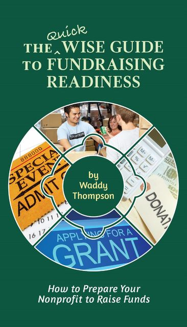 The Quick Wise Guide to Fundraising Readiness, Waddy Thompson