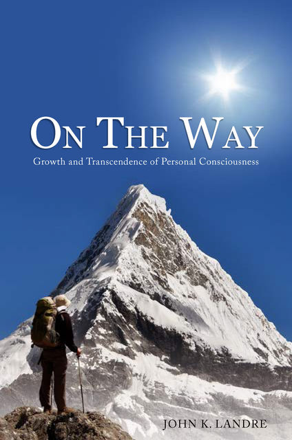 On the Way: Growth and Transcendence of Personal Consciousness, John K. Landré