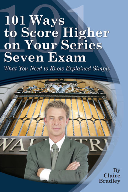 101 Ways to Score Higher on Your Series 7 Exam, Claire Bradley