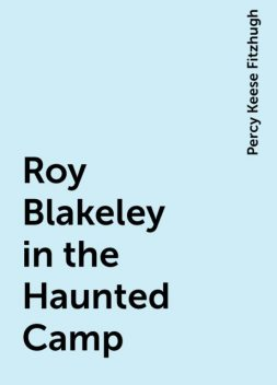 Roy Blakeley in the Haunted Camp, Percy Keese Fitzhugh