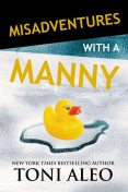 Misadventures with a Manny, Toni Aleo