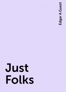 Just Folks, Edgar A.Guest