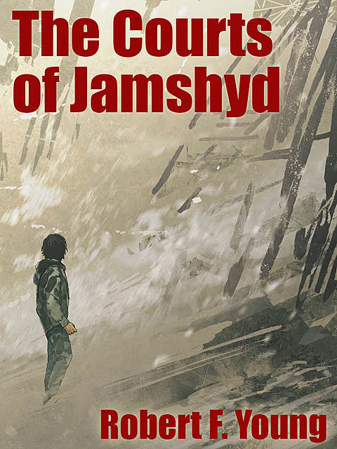 The Courts of Jamshyd, Robert F.Young
