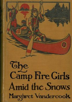 The Camp Fire Girls Amid the Snows, Margaret Vandercook