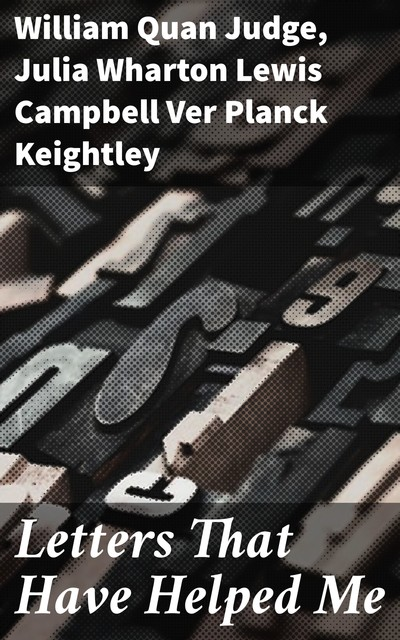 Letters That Have Helped Me, William Judge, Julia Wharton Lewis Campbell Ver Planck Keightley
