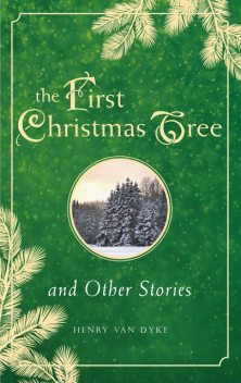 First Christmas Tree and Other Stories, Henry Van Dyke
