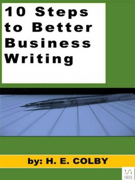 10 Steps to Better Business Writing, H.E.Colby