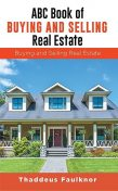 ABC Book of Buying and Selling Real Estate, Thaddeus Faulknor