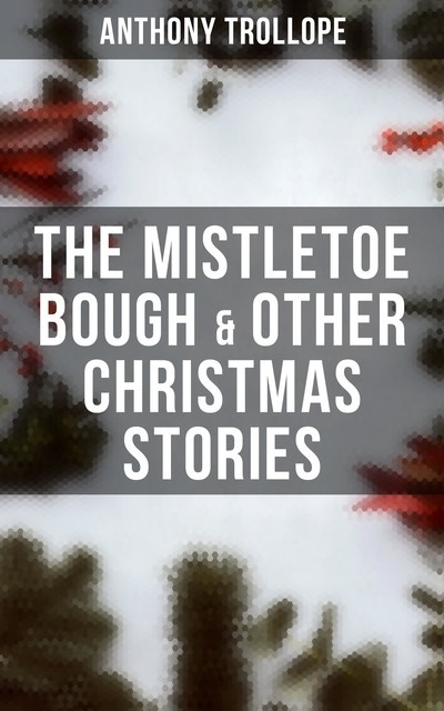The Mistletoe Bough & Other Christmas Stories, Anthony Trollope