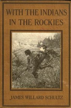 With the Indians in the Rockies, James Willard Schultz