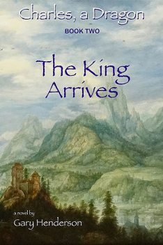 The King Arrives: Charles, A Dragon, Gary Henderson